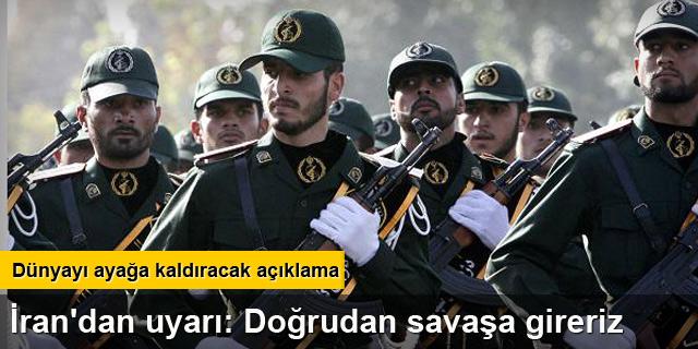 İran'dan uyarı: Doğrudan savaşa gireriz