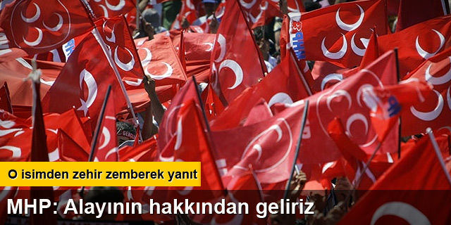 MHP'li Semih Yalçın: Alayının hakkından geliriz