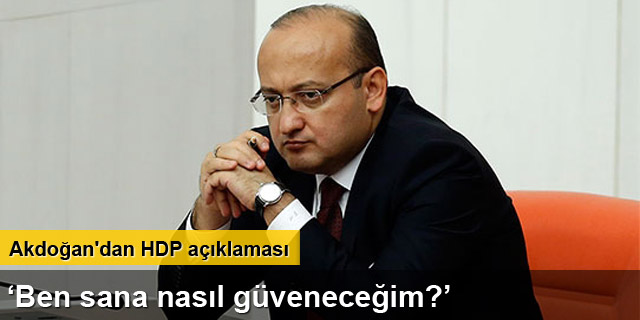 Akdoğan'dan HDP'ye güven uyarısı
