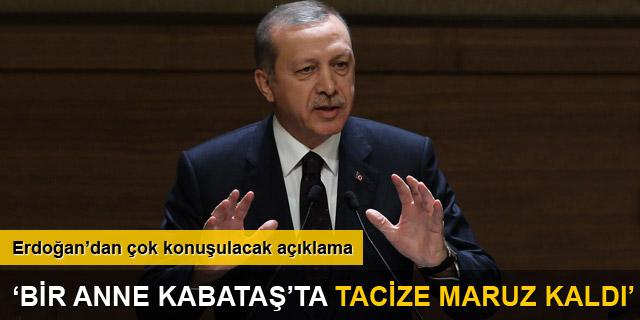 Erdoğan: Bir anne Kabataş'ta tacize maruz kaldı