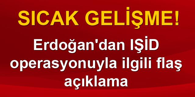 Erdoğan'dan flaş IŞİD açıklaması