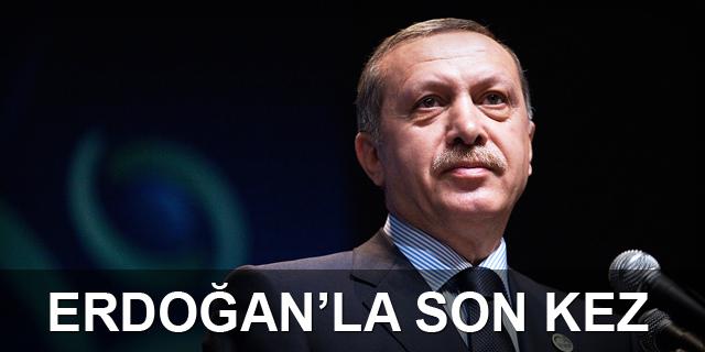 Erdoğan'la son kez