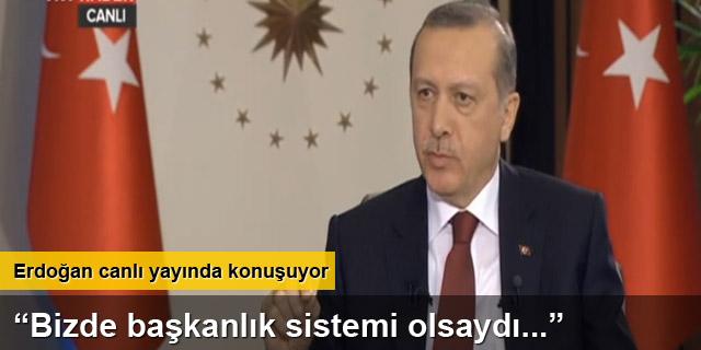 Cumhurbaşkanı Erdoğan: Bizde başkanlık sistemi olsaydı...