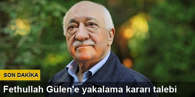 Fethullah Gülen'e yakalama kararı talebi