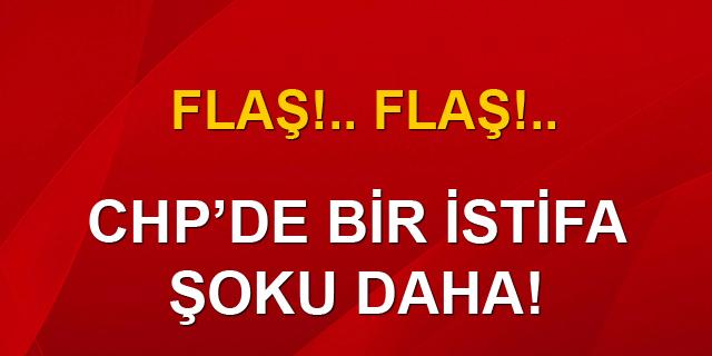 CHP'de bir istifa şoku daha!