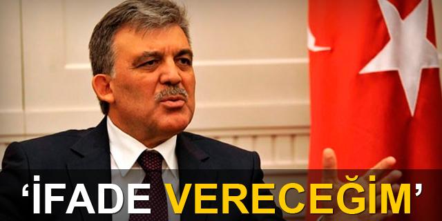 Abdullah Gül: 'İfade vereceğim'
