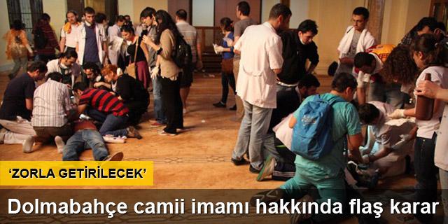 Dolmabahçe Camii imamına zorla getirme kararı