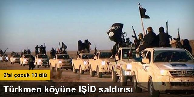 Türkmen köyüne IŞİD saldırısı: 10 ölü