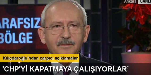 Kemal Kılıçdaroğlu: 'CHP'yi kapatmaya çalışıyorlar!'