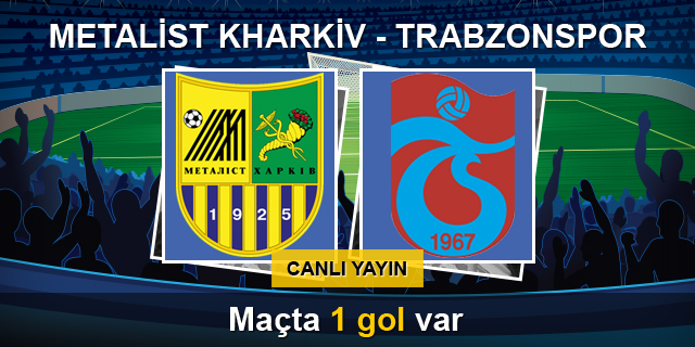 Metalist Kharkiv - Trabzonspor (CANLI)