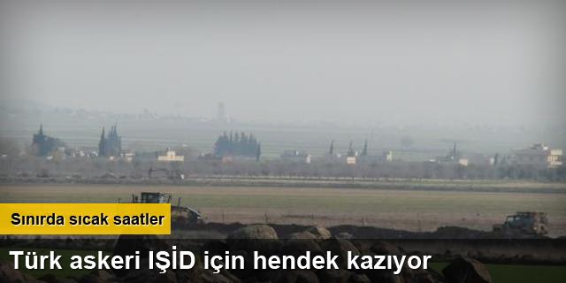 Sınırda IŞİD mevzi, Türk askeri hendek kazmaya başladı