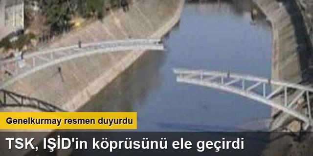 TSK, IŞİD'in köprüsünü ele geçirdi