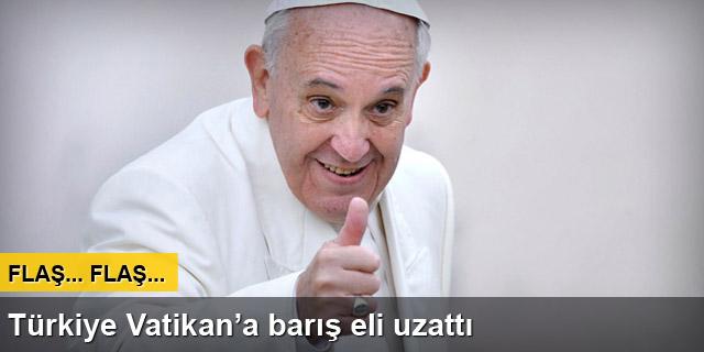 Türkiye Vatikan'a barış eli uzattı